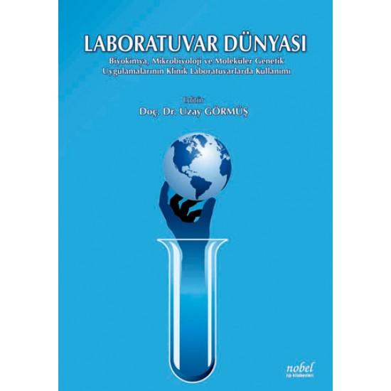 Laboratuvar Dünyası: Biyokimya, Mikrobiyoloji ve Moleküler Genetik Uygulamalarının Klinik Laboratuvarlarda Kullanımı