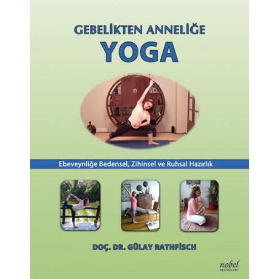 Gebelikten Anneliğe Yoga: Ebeveynliğe Bedensel, Zihinsel ve Ruhsal Hazırlık