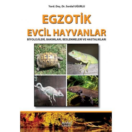 Egzotik Evcil Hayvanlar: Biyolojileri, Bakımları, Beslenmeleri ve Hastalıkları